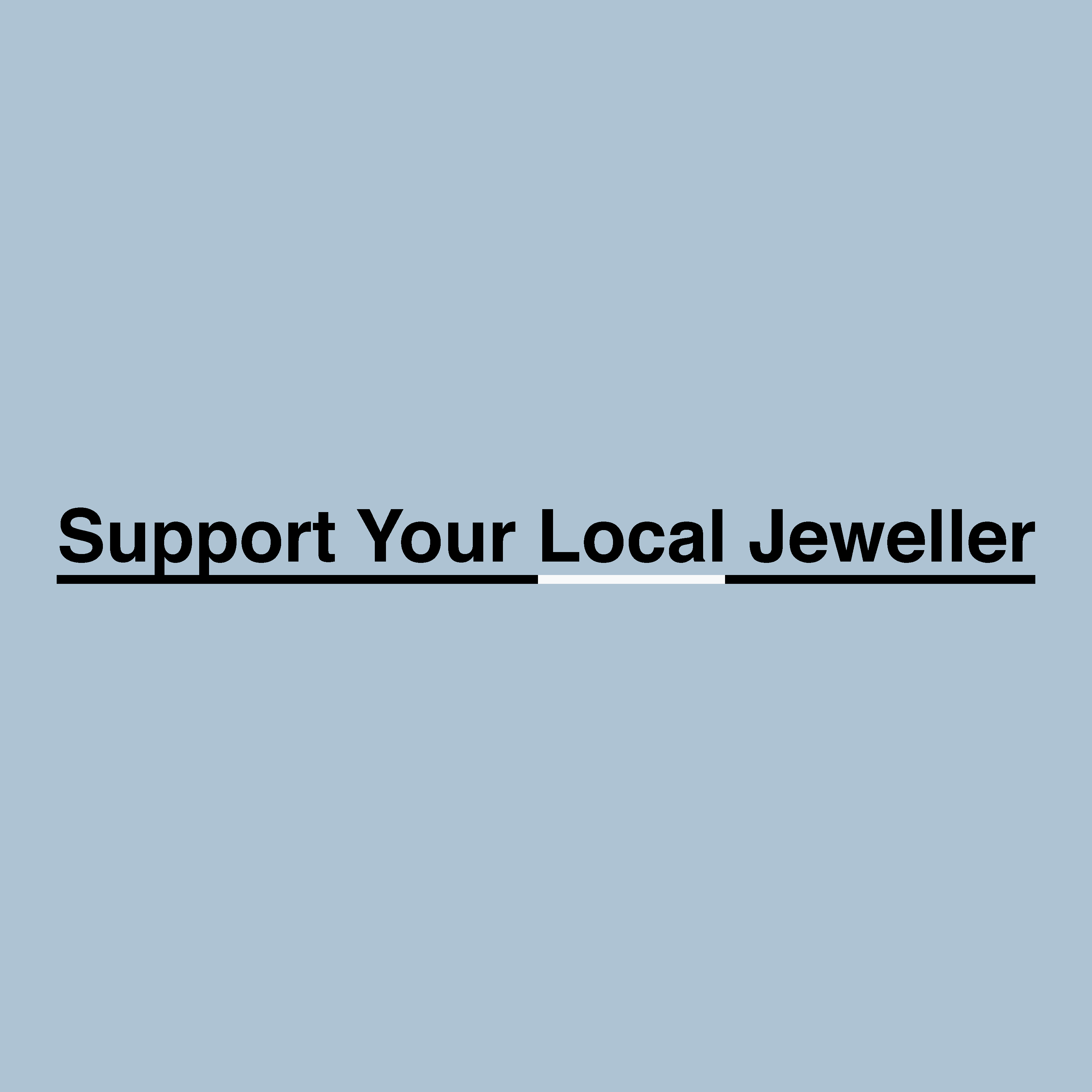Support Your Local Jeweller